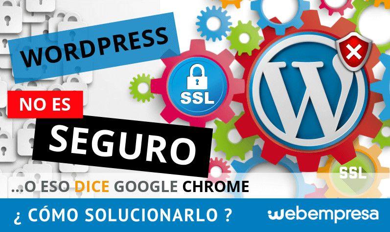 WordPress no es Seguro o eso dice Chrome ¿cómo solucionarlo?