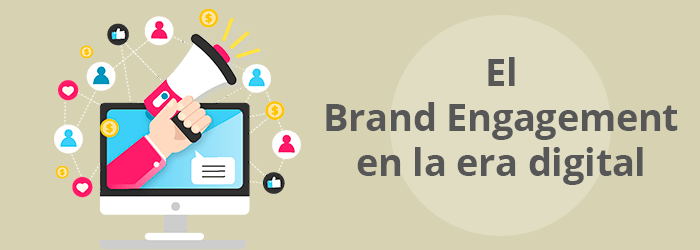 El Brand Engagement en la era digital
