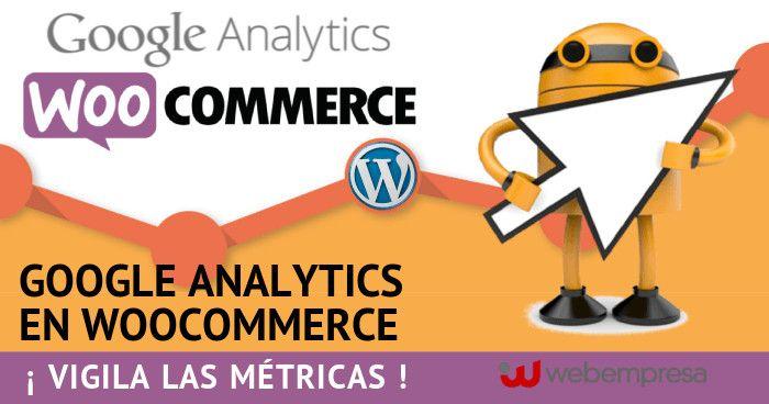 Google Analytics en WooCommerce ¡vigila las métricas!