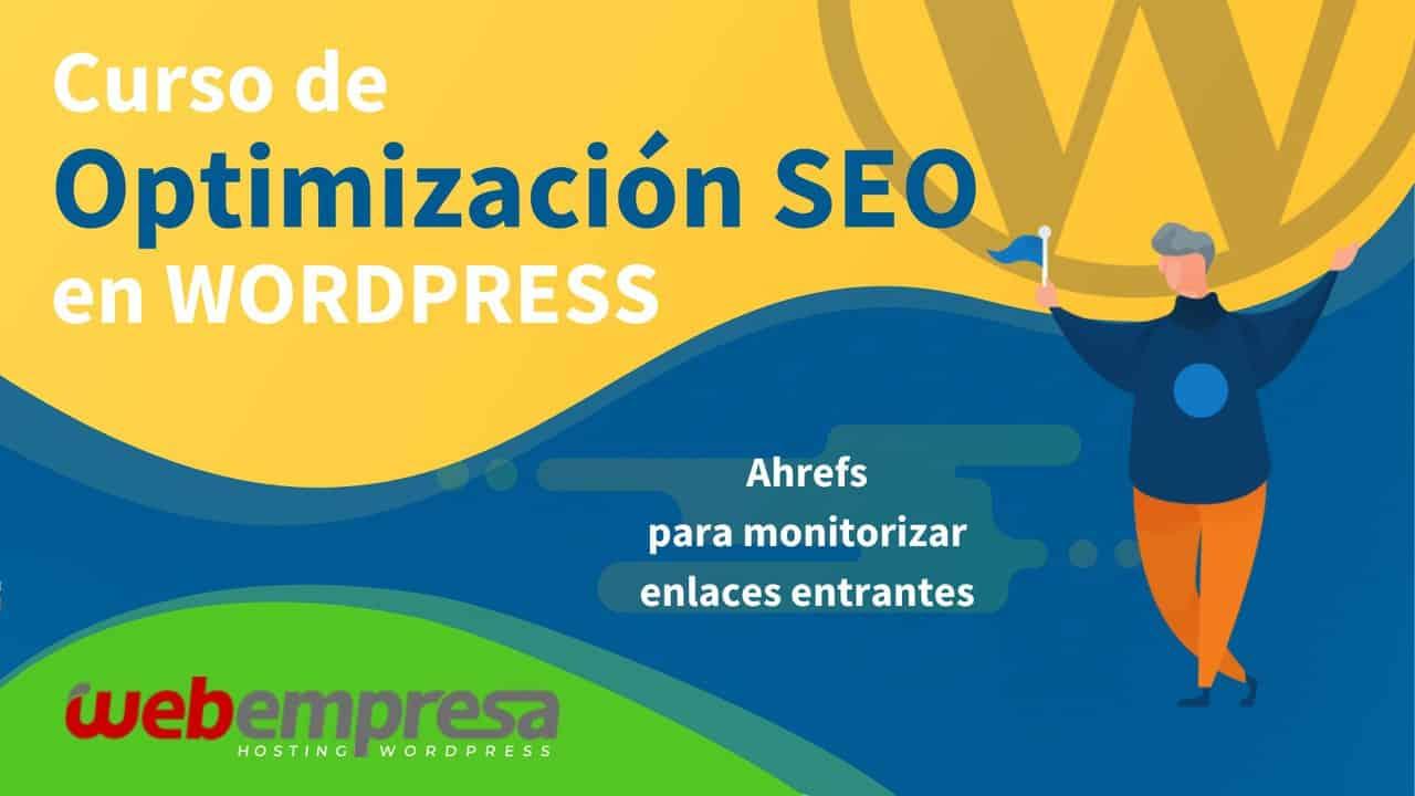 Curso de Optimización SEO en WordPress - Ahrefs para monitorizar enlaces entrantes
