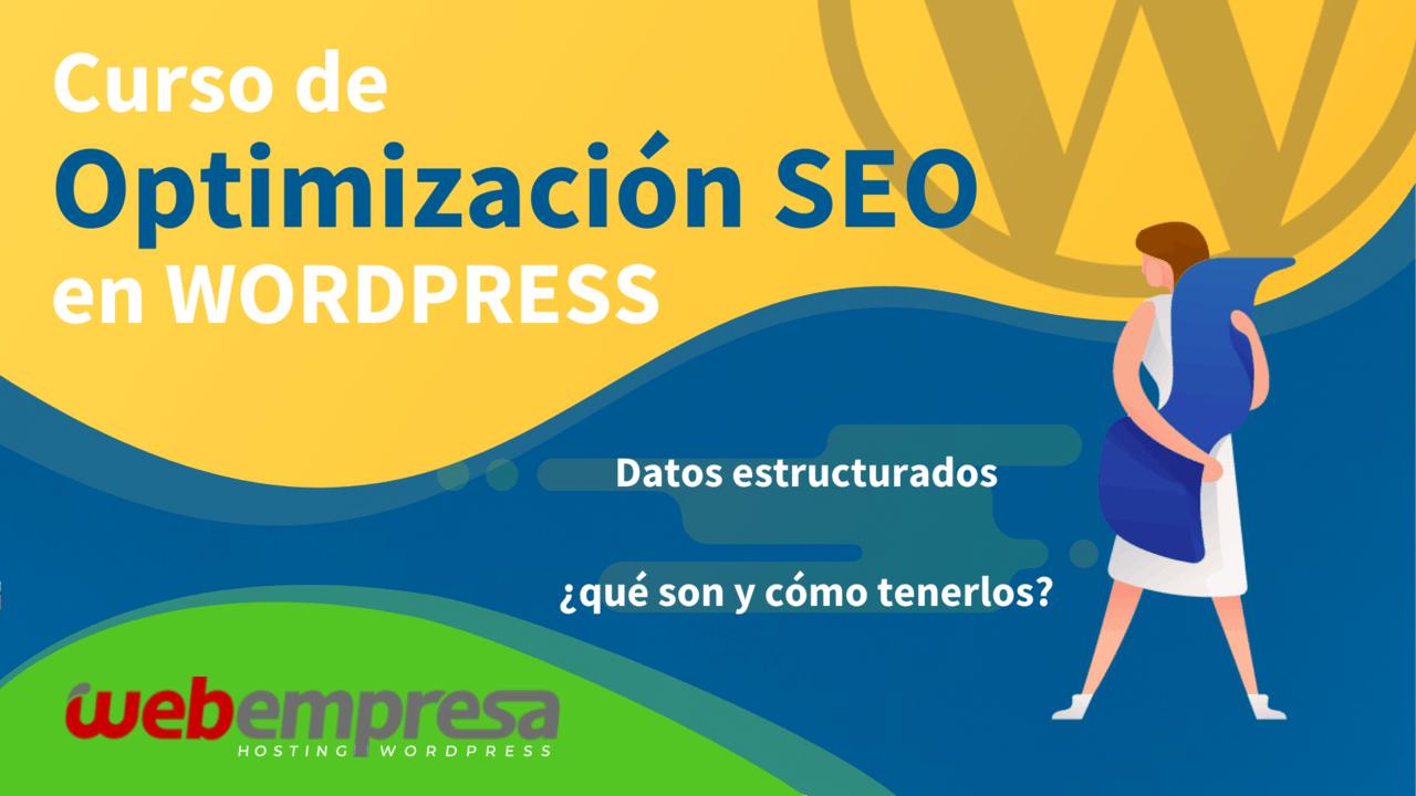 Curso de Optimización SEO en WordPress - Datos estructurados ¿qué son y cómo tenerlos?