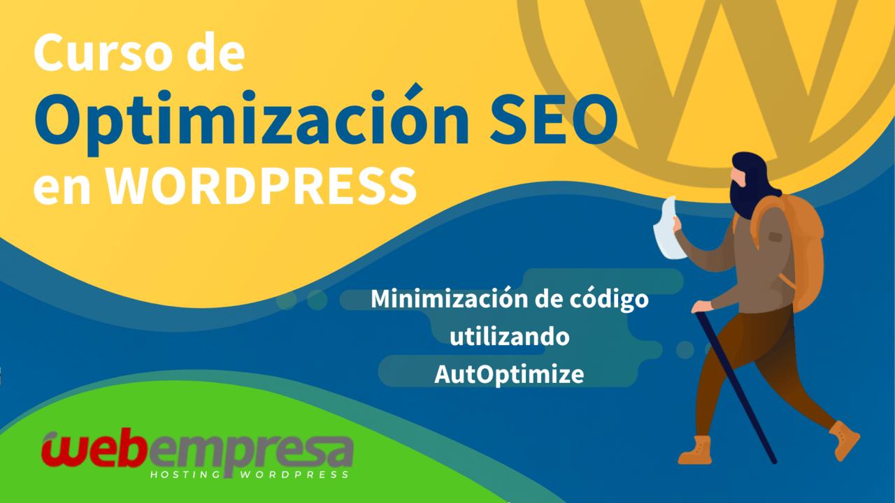 Curso de Optimización SEO en WordPress - Minimización de código utilizando AutOptimize