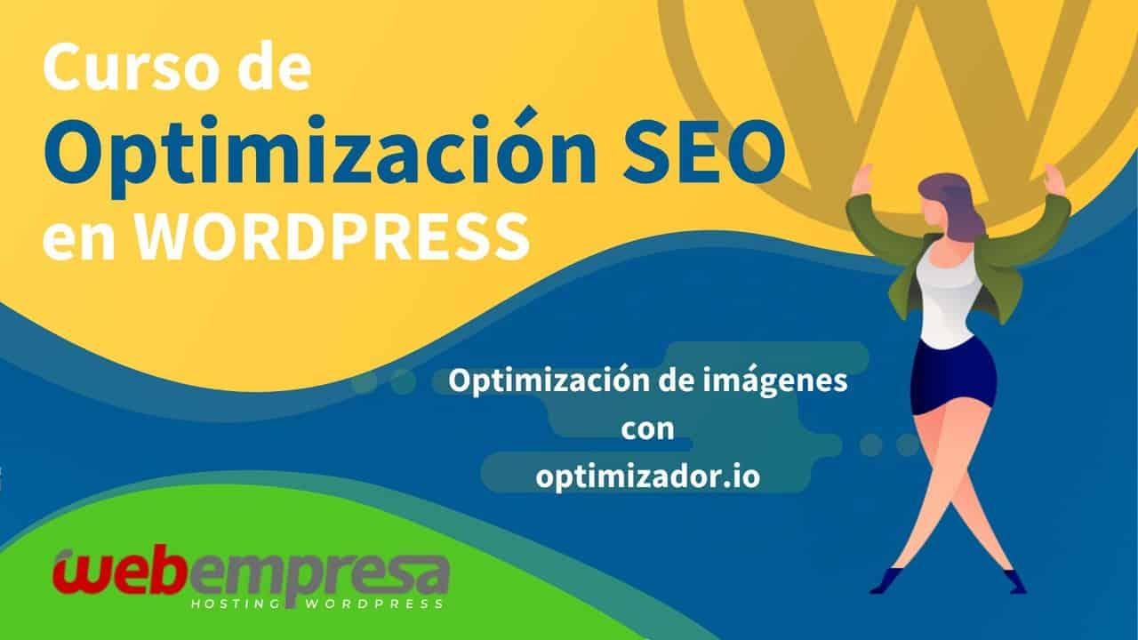 Curso de Optimización SEO en WordPress - Optimización de imágenes con optimizador.io