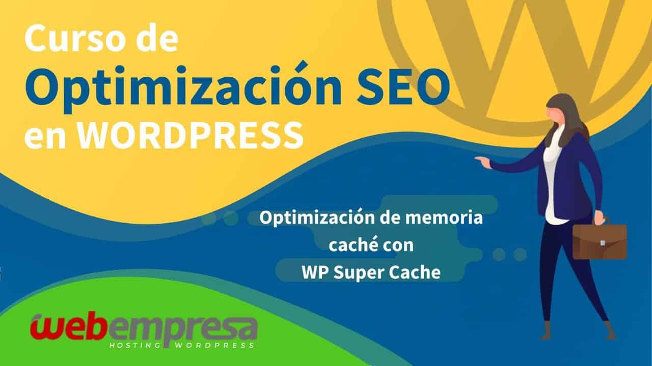 Curso de Optimización SEO en WordPress - Optimización de memoria caché con WP Super Cache