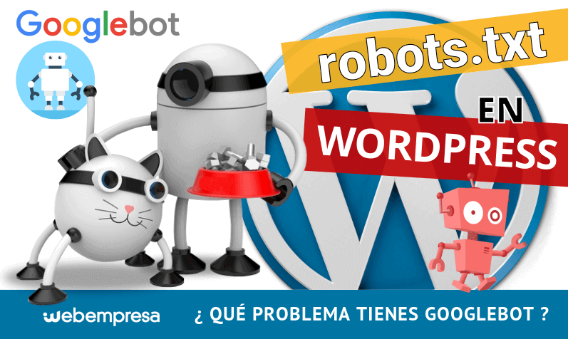 robots.txt en WordPress ¿que problema tienes googlebot?