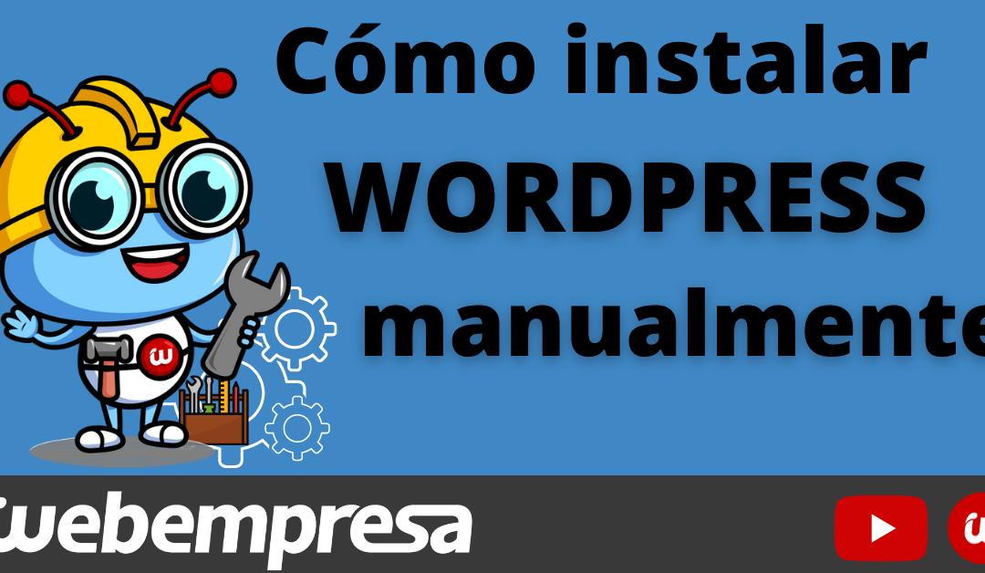 Instalar WordPress manualmente ¿cómo lo hago?