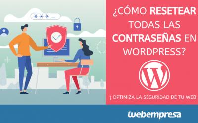 Seguridad en WordPress ¿cómo resetear todas las contraseñas?