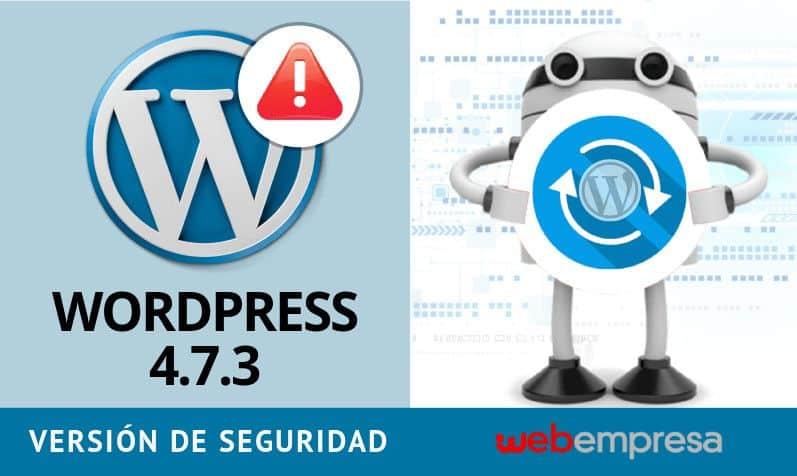 WordPress 4.7.3 versión de seguridad ¡actualízate!