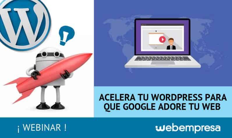 Webinar Acelera tu WordPress para que Google adore tu web