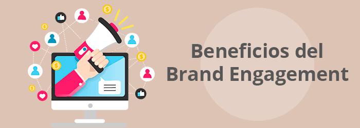 ¿Qué consigue toda aquella empresa que implante una estrategia de Brand Engagement?