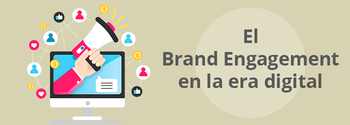 El Brand Engagement en la era digital