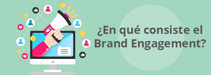 ¿En qué consiste el Brand Engagement?