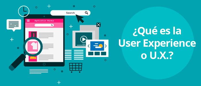 ¿Qué es la User Experience o UX?