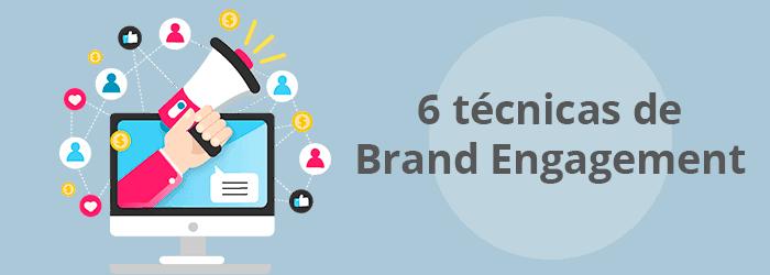 6 técnicas para crear una estrategia de Brand Engagement efectiva