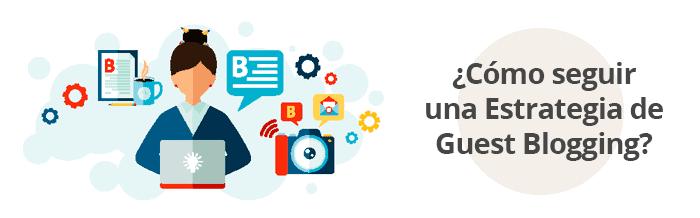 Cómo seguir una Estrategia de Guest Posting o Guest Blogging