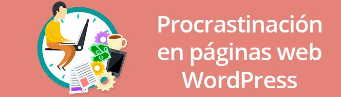 La procrastinación en páginas WordPress