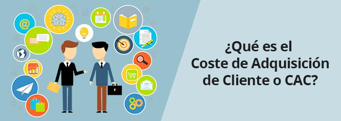 ¿Qué es el Coste de Adquisición de Cliente o CAC?