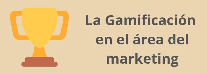La Gamificación en el área del marketing