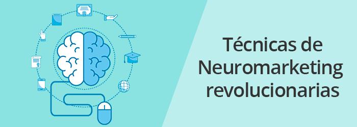 Técnicas de Neuromarketing revolucionarias