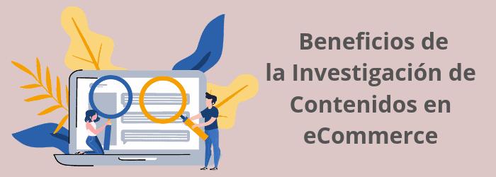 Beneficios de la Investigación de Contenidos en eCommerce