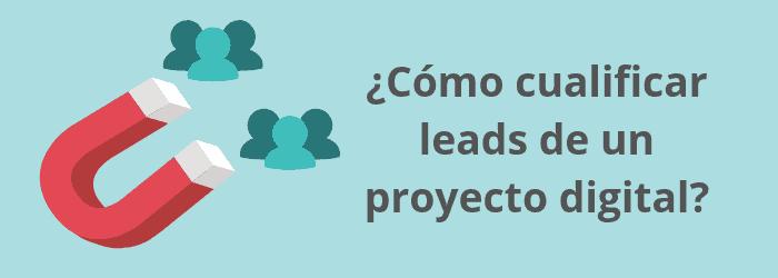 ¿Cómo cualificar leads de un proyecto digital?