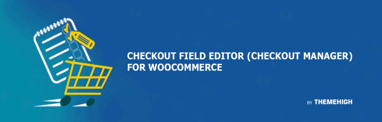 Extensiones de WooCommerce potentes para nuevas tiendas: WooCommerce Checkout Field Editor