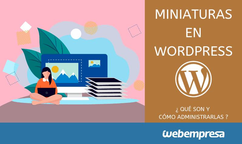 Miniaturas en WordPress, ¿qué son y cómo administrarlas?