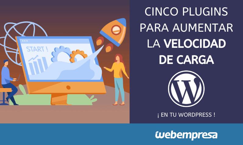 Cinco plugins para aumentar la velocidad de carga de tu WordPress