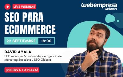 Llegan los .. #WEbinars a Webempresa – Webinar David Ayala: SEO para eCommerce