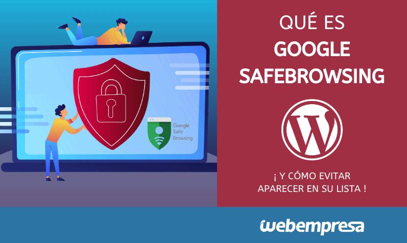 Qué es Google SafeBrowsing y cómo evitar aparecer en su lista