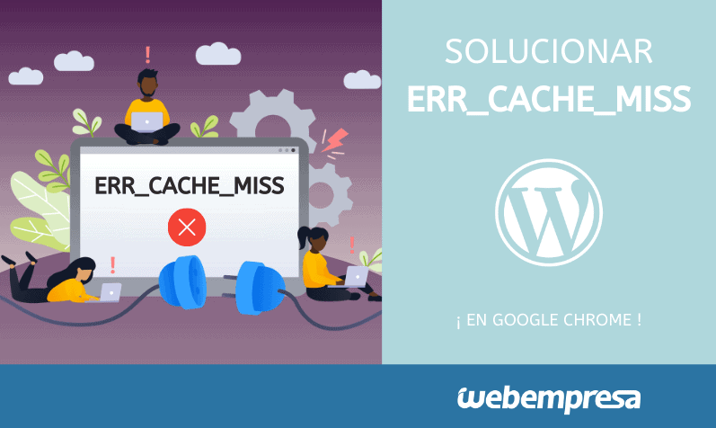 Solucionar ERR_cache_miss en Google Chrome