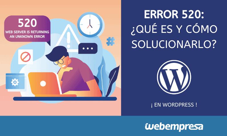 Error 520: ¿Qué es y cómo solucionarlo?