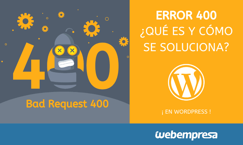 Qué es el error 400 y cómo solucionar