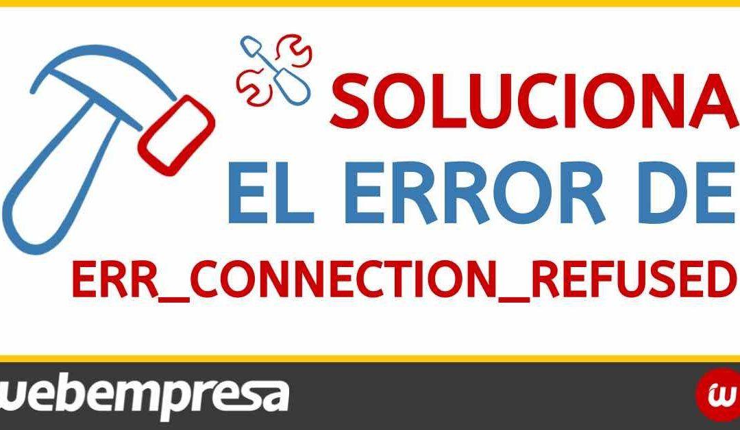 Solucionar el error ERR_CONNECTION_REFUSED