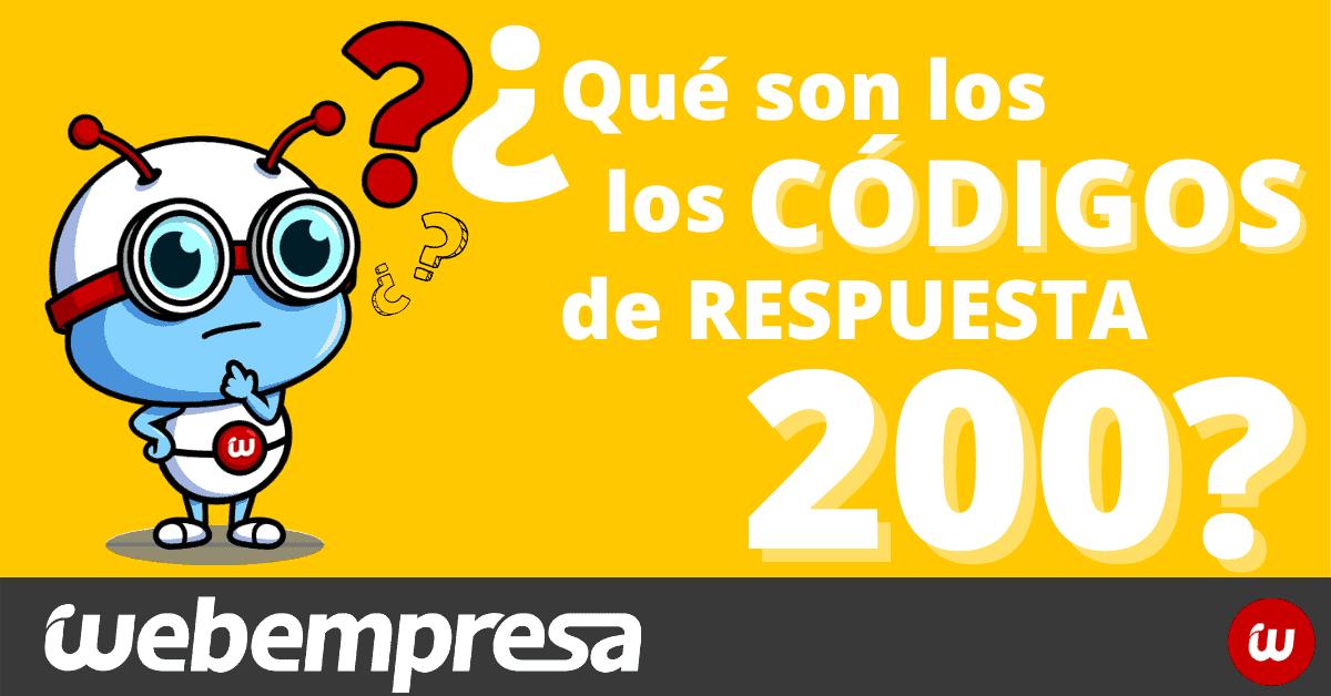 ¿Qué son los códigos de respuesta 200?