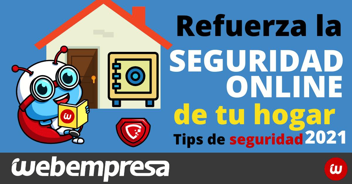Refuerza la seguridad online de tu hogar (Tips de seguridad 2021)