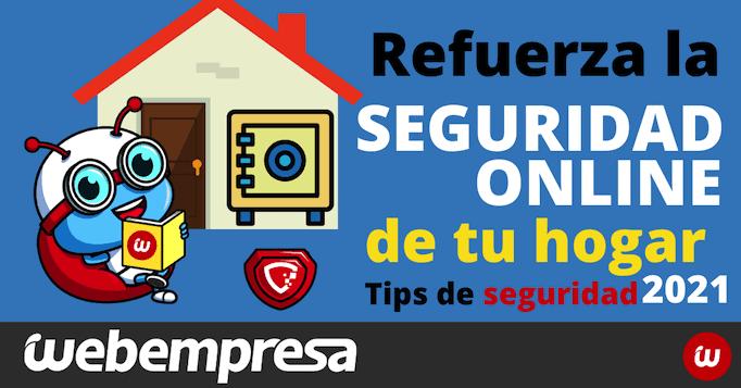 Refuerza la seguridad online de tu hogar, tips de seguridad 2021